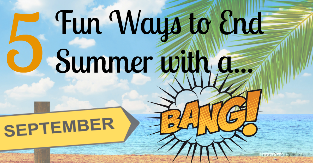 5 Fun ways to end summer with a bang!